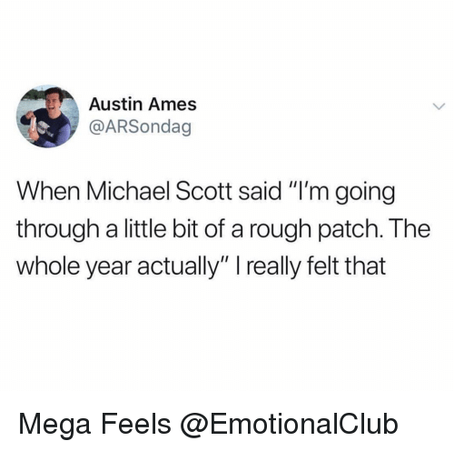 """Ames: Austin Ames  @ARSondag  When Michael Scott said """"I'm going  through a little bit of a rough patch. The  whole year actually"""" I really felt that Mega Feels @EmotionalClub"""