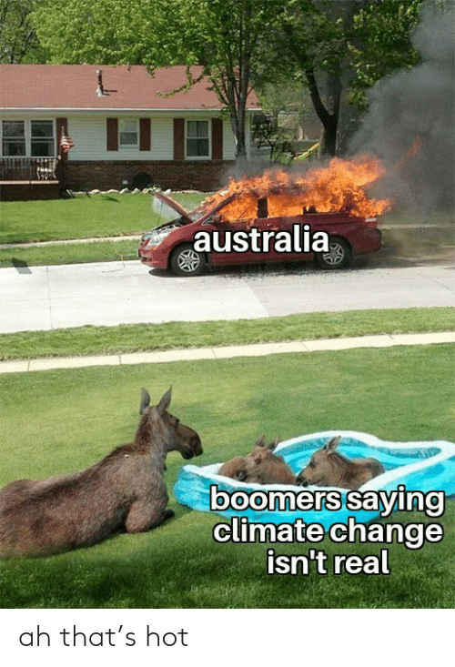 climate change: australia  boomers saying  climate change  isn't real ah that's hot