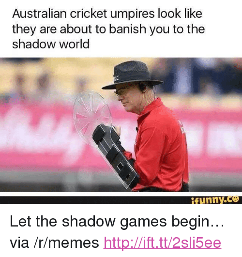 "Games Begin: Australian cricket umpires look like  they are about to banish you to the  shadow world  ifunny.e <p>Let the shadow games begin&hellip; via /r/memes <a href=""http://ift.tt/2sli5ee"">http://ift.tt/2sli5ee</a></p>"