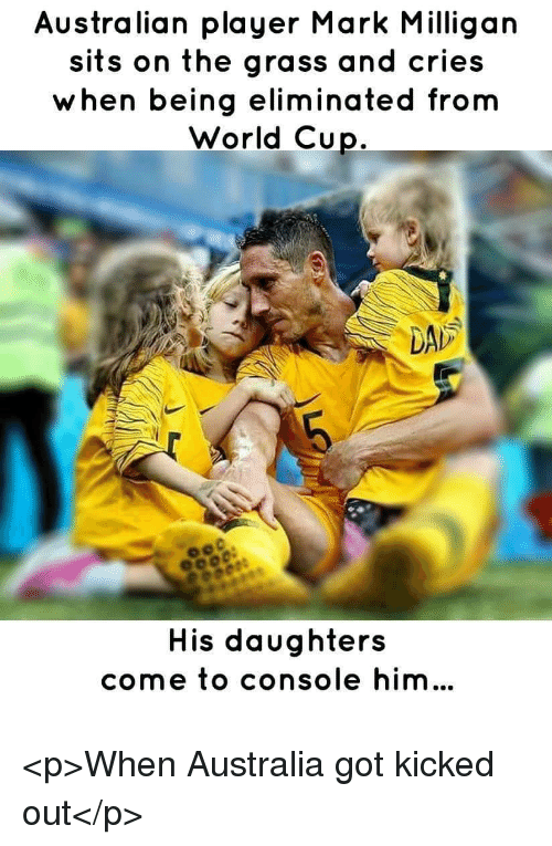 World Cup, Australia, and World: Australian player Mark Milligan  sits on the grass and cries  when being eliminated from  World Cup  DAL  His daughters  come to console him... <p>When Australia got kicked out</p>