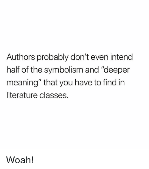 "Memes, Meaning, and 🤖: Authors probably don't even intend  half of the symbolism and ""deeper  meaning"" that you have to find in  literature classes. Woah!"