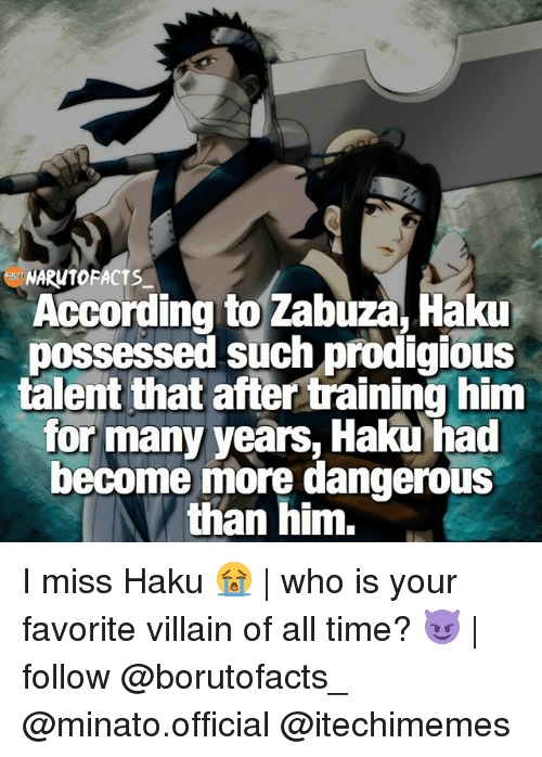 haku: AUTOFACTS  According to Zabuza, Haku  possessed such prodigious  talent that after training him  for many years, Haku had  become more dangerous  than him. I miss Haku 😭 | who is your favorite villain of all time? 😈 | follow @borutofacts_ @minato.official @itechimemes