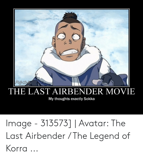 Avatar The Last Airbender Memes: AVATA  THE LAST AIRBENDER MOVIE  My thoughts exactly Sokka Image - 313573]   Avatar: The Last Airbender / The Legend of Korra ...