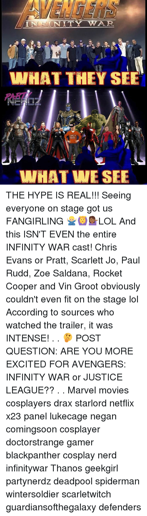 scarlette: AVENGER  PART  UKE A  0SS  WHATWE SEE THE HYPE IS REAL!!! Seeing everyone on stage got us FANGIRLING 🙅🏼♂️🙆💁🏾♀️LOL And this ISN'T EVEN the entire INFINITY WAR cast! Chris Evans or Pratt, Scarlett Jo, Paul Rudd, Zoe Saldana, Rocket Cooper and Vin Groot obviously couldn't even fit on the stage lol According to sources who watched the trailer, it was INTENSE! . . 🤔 POST QUESTION: ARE YOU MORE EXCITED FOR AVENGERS: INFINITY WAR or JUSTICE LEAGUE?? . . Marvel movies cosplayers drax starlord netflix x23 panel lukecage negan comingsoon cosplayer doctorstrange gamer blackpanther cosplay nerd infinitywar Thanos geekgirl partynerdz deadpool spiderman wintersoldier scarletwitch guardiansofthegalaxy defenders