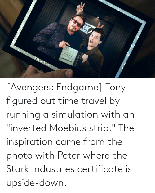 """endgame: [Avengers: Endgame] Tony figured out time travel by running a simulation with an """"inverted Moebius strip."""" The inspiration came from the photo with Peter where the Stark Industries certificate is upside-down."""