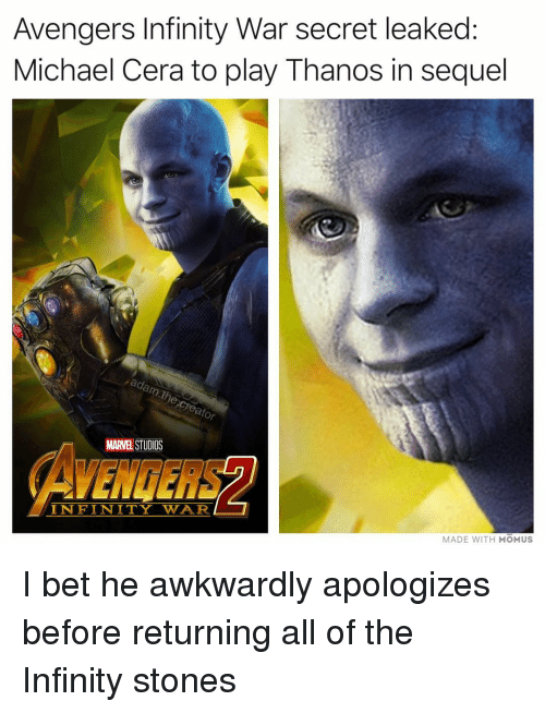 I Bet, Memes, and Michael Cera: Avengers Infinity War secret leaked:  Michael Cera to play Thanos in sequel  ad  or  MARVEL STUDIOS  INFINITY WAR  MADE WITH MOMUS I bet he awkwardly apologizes before returning all of the Infinity stones