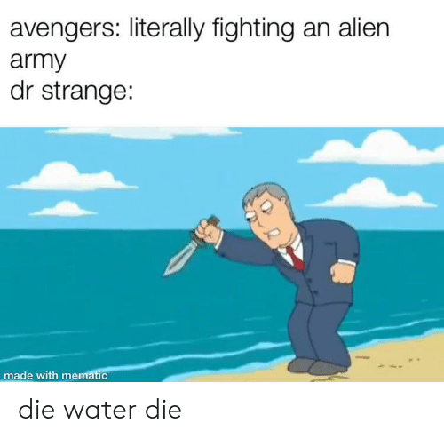 Army, Alien, and Avengers: avengers: literally fighting an alien  army  dr strange:  made with mematic die water die