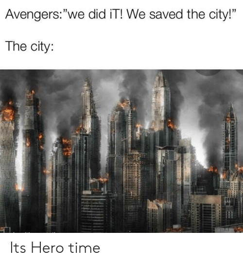 "Avengers, Time, and Hero: Avengers:""we did iT! We saved the city!""  The city: Its Hero time"