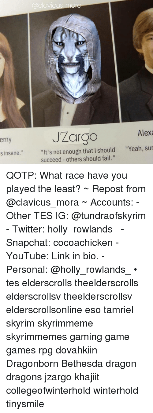 """Gaming Game: avicus more  JZargo  Alex  erny  """"Yeah, sur  """"It's not enough that I should  succeed others should fail.""""  s insane."""" QOTP: What race have you played the least? ~ Repost from @clavicus_mora ~ Accounts: - Other TES IG: @tundraofskyrim - Twitter: holly_rowlands_ - Snapchat: cocoachicken - YouTube: Link in bio. - Personal: @holly_rowlands_ • tes elderscrolls theelderscrolls elderscrollsv theelderscrollsv elderscrollsonline eso tamriel skyrim skyrimmeme skyrimmemes gaming game games rpg dovahkiin Dragonborn Bethesda dragon dragons jzargo khajiit collegeofwinterhold winterhold tinysmile"""
