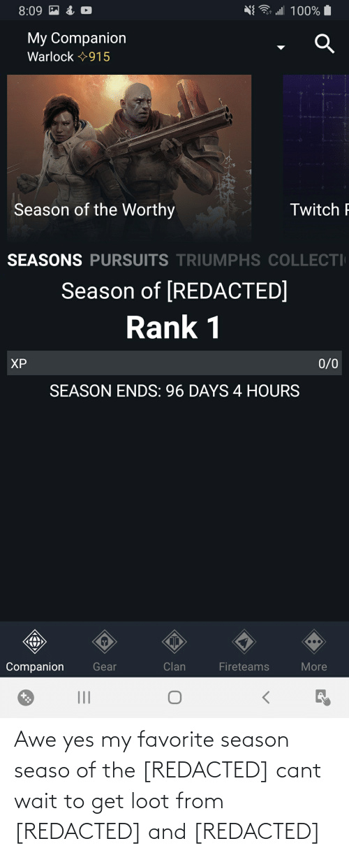 awe: Awe yes my favorite season seaso of the [REDACTED] cant wait to get loot from [REDACTED] and [REDACTED]