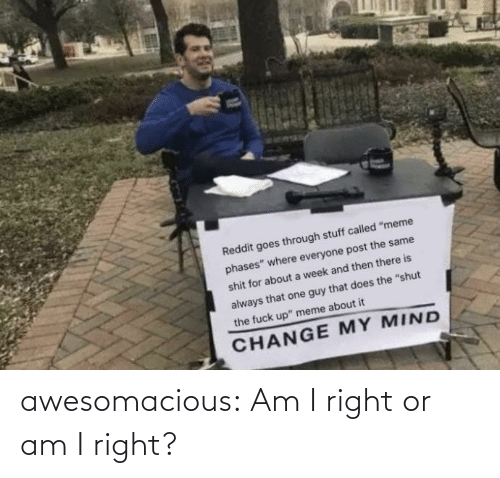 right: awesomacious:  Am I right or am I right?
