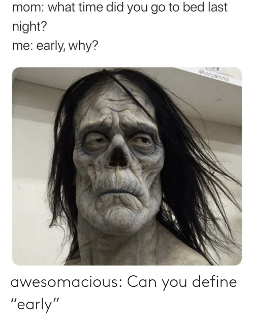 "Early: awesomacious:  Can you define ""early"""