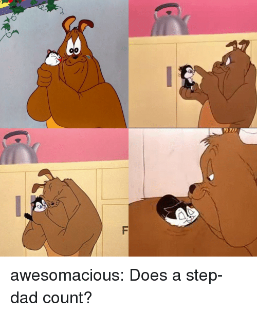 step dad: awesomacious:  Does a step-dad count?