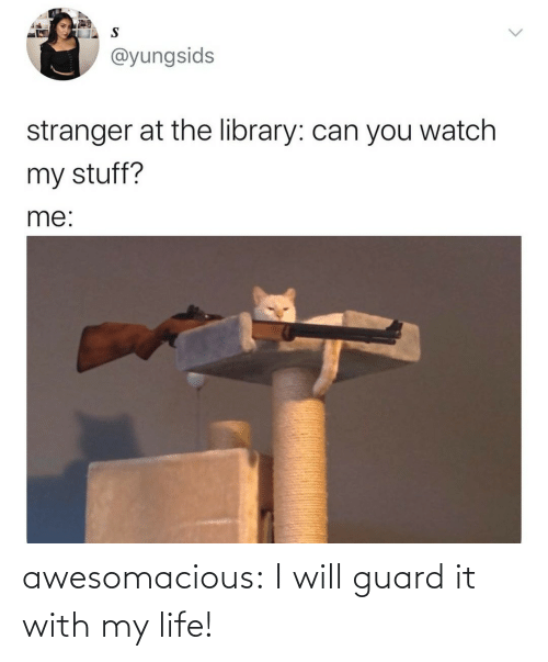 I Will: awesomacious:  I will guard it with my life!