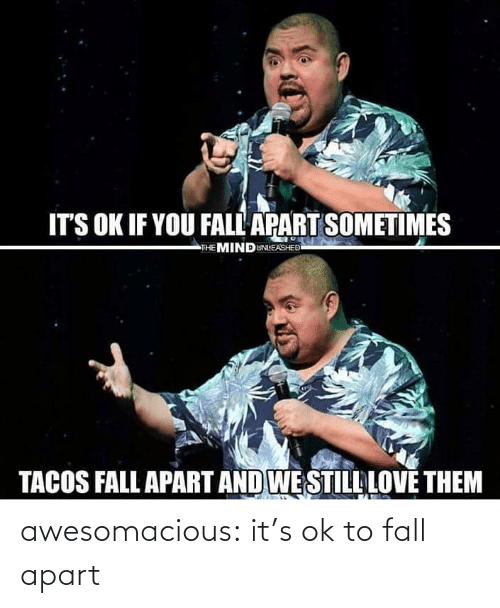 Its: awesomacious:  it's ok to fall apart