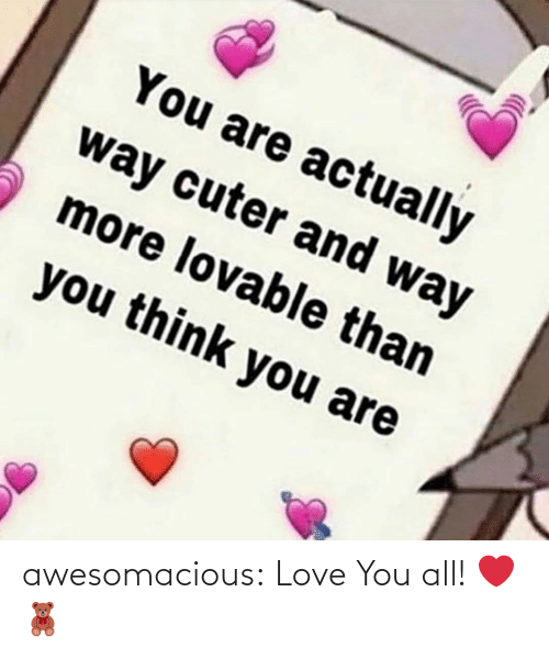love you all: awesomacious:  Love You all! ❤️🧸