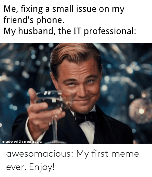 First Meme: awesomacious:  My first meme ever. Enjoy!
