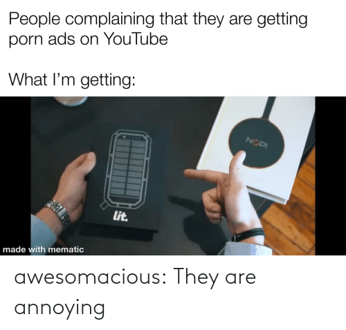 com: awesomacious:  They are annoying
