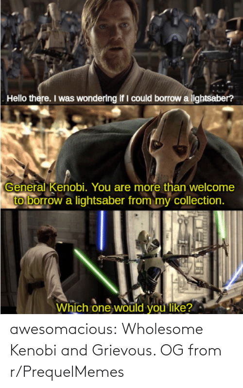 Blog: awesomacious:  Wholesome Kenobi and Grievous. OG from r/PrequelMemes