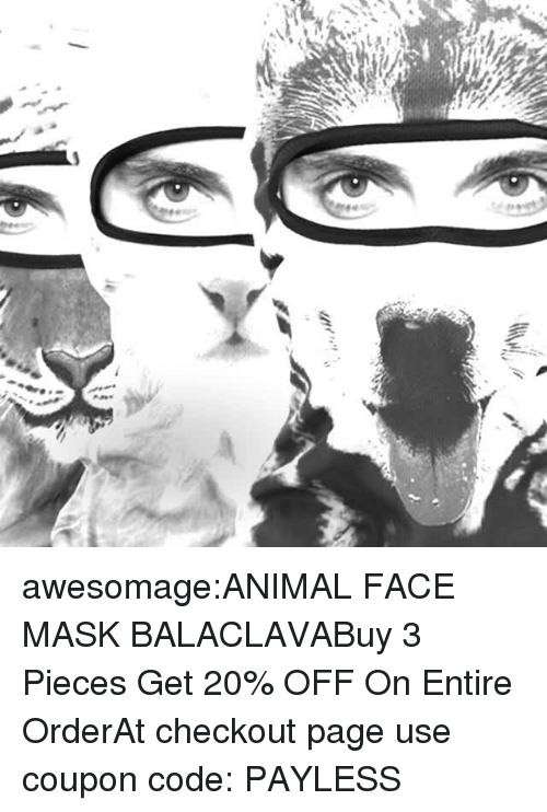 face mask: awesomage:ANIMAL FACE MASK BALACLAVABuy 3 Pieces  Get 20% OFF On Entire OrderAt checkout page use coupon code: PAYLESS