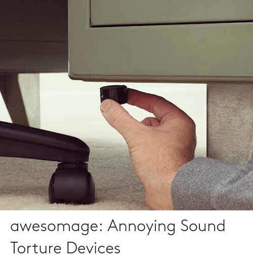 Tumblr, Blog, and Annoying: awesomage:  Annoying Sound Torture Devices