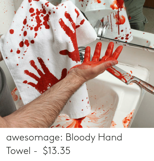 hand: awesomage:  Bloody Hand Towel -  $13.35