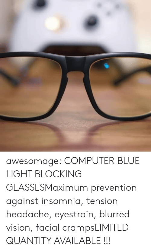 Blocking: awesomage: COMPUTER BLUE LIGHT BLOCKING GLASSESMaximum prevention against insomnia, tension headache, eyestrain, blurred vision, facial crampsLIMITED QUANTITY AVAILABLE !!!