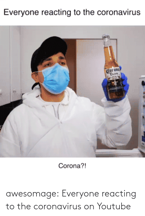 Com Watch: awesomage:  Everyone reacting to the coronavirus on Youtube