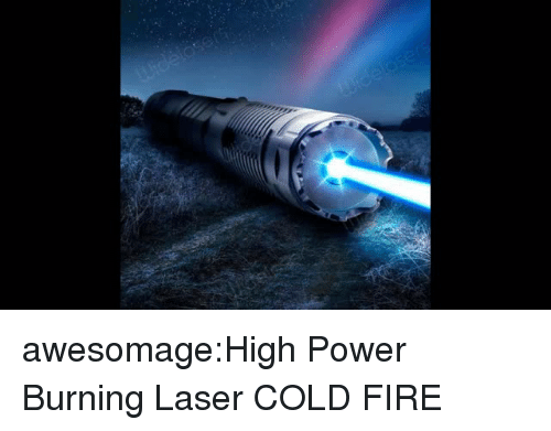 Fire, Tumblr, and Blog: awesomage:High Power Burning Laser COLD FIRE