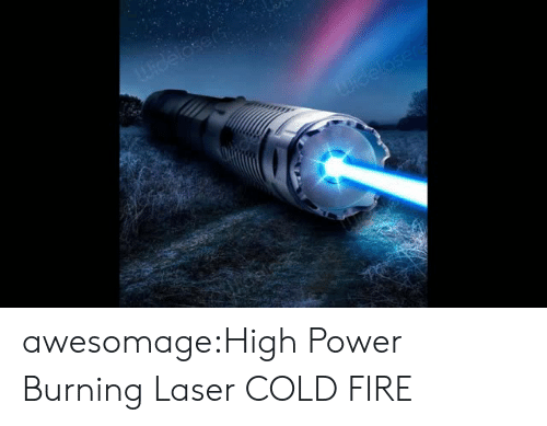 sos: awesomage:High Power Burning Laser COLD FIRE