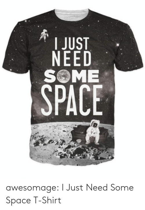 i just: awesomage:  I Just Need Some Space T-Shirt