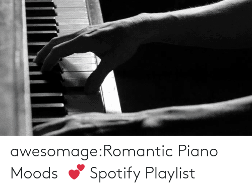 Piano: awesomage:Romantic Piano Moods   💕 Spotify Playlist