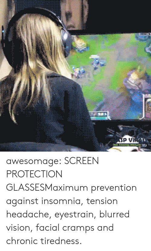 Blocking: awesomage:  SCREEN PROTECTION GLASSESMaximum prevention against insomnia, tension headache, eyestrain, blurred vision, facial cramps and chronic tiredness.