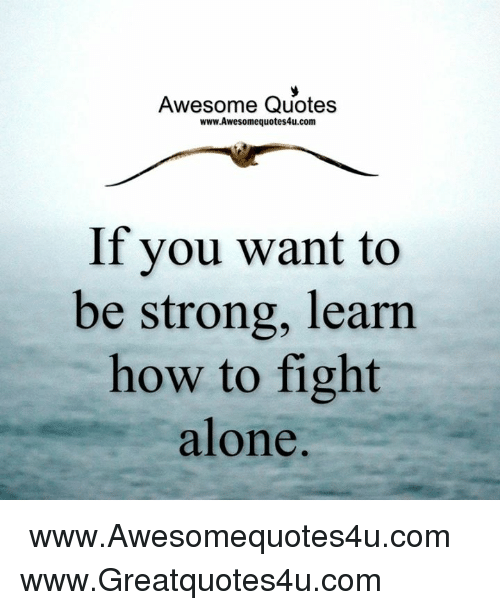 Awesome Quotes Wwwawesomequotes4ucom If You Want To Be Strong Learn