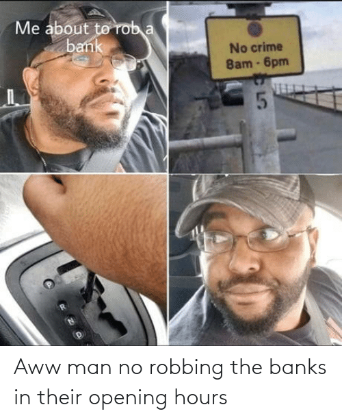 Opening: Aww man no robbing the banks in their opening hours