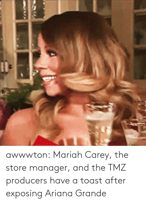 Exposing: awwwton:  Mariah Carey, the store manager, and the TMZ producers have a toast after exposing Ariana Grande