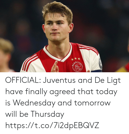 Is Wednesday: AX OFFICIAL: Juventus and De Ligt have finally agreed that today is Wednesday and tomorrow will be Thursday https://t.co/7i2dpEBQVZ