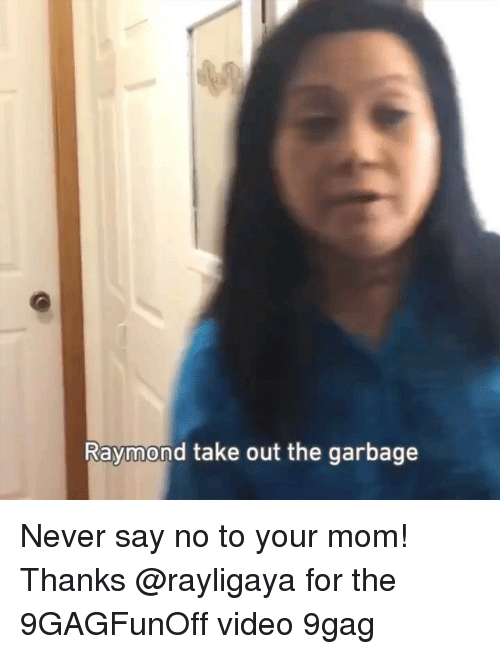 9gag, Memes, and Video: aymond take out the garbage Never say no to your mom! Thanks @rayligaya for the 9GAGFunOff video 9gag
