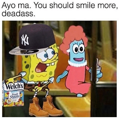 Smile, Deadass, and Dank Memes: Ayo ma. You should smile more,  deadass.  Welchs  riil  ld