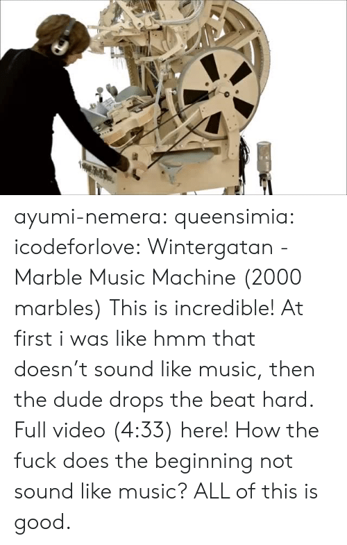 marble: ayumi-nemera:  queensimia:  icodeforlove:  Wintergatan - Marble Music Machine (2000 marbles)  This is incredible! At first i was like hmm that doesn't sound like music, then the dude drops the beat hard.  Full video (4:33) here!  How the fuck does the beginning not sound like music? ALL of this is good.