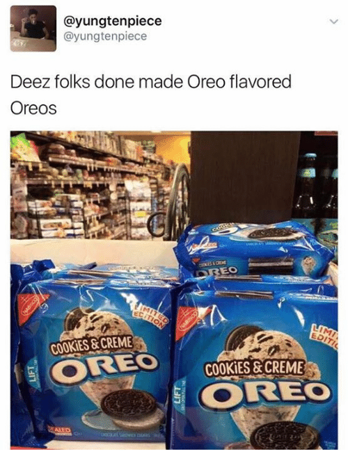 Cookiness: ayungten piece  ayungten piece  Deez folks done made Oreo flavored  Oreos  EO  5 OREO  COOKIES &CREME  COREO