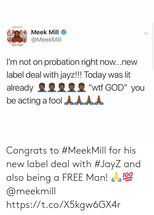 "Meek Mill: AZON ORIGIN  Meek Mill  @MeekMill  I'm not on probation right now...new  label deal with jayz!!! Today was lit  ""wtf GOD"" you  already  be acting a fool AAAA Congrats to #MeekMill for his new label deal with #JayZ and also being a FREE Man! 🙏💯 @meekmill https://t.co/X5kgw6GX4r"