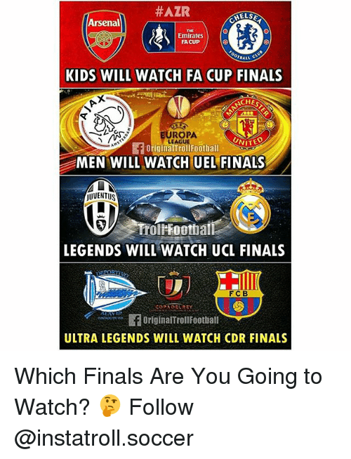 Arsenal, Finals, and Football:  #AZR  HELSE  Arsenal  Emirates  FACUP  ?BALL  KIDS WILL WATCH FA CUP FINALS  ACHES  UROPA  NITED  LEAGUE  f original Football  MEN WILL WATCH UEL  FINALS  JUVENTUS  LEGENDS WILL WATCH UCL FINALS  FCB  OriginalTroll Football  ULTRA LEGENDS WILL WATCH CDR FINALS Which Finals Are You Going to Watch? 🤔 Follow @instatroll.soccer