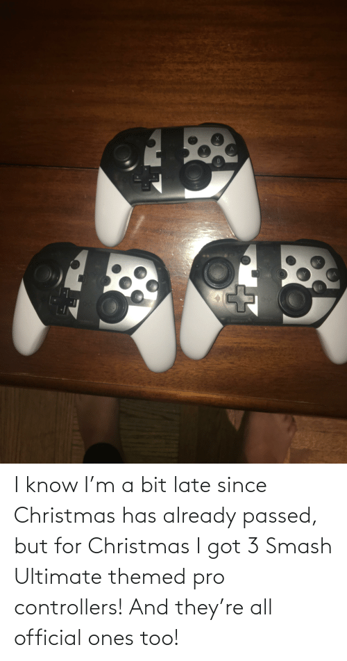 Smash Ultimate: B. I know I'm a bit late since Christmas has already passed, but for Christmas I got 3 Smash Ultimate themed pro controllers! And they're all official ones too!