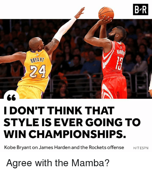 mamba: B-R  BRYA NT  24  I DON'T THINK THAT  STYLE IS EVER GOING TO  WIN CHAMPIONSHIPS.  Kobe Bryant on James Harden and the Rockets offense H/TESPN Agree with the Mamba?
