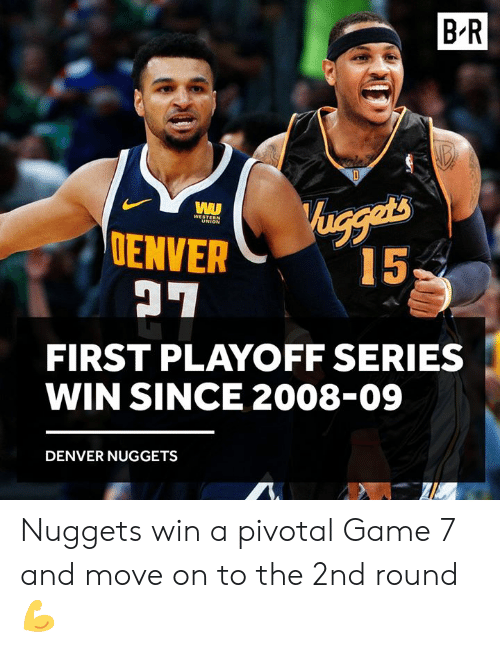 game-7: B R  ENVER  FIRST PLAYOFF SERIES  WIN SINCE 2008-09  DENVER NUGGETS Nuggets win a pivotal Game 7 and move on to the 2nd round 💪