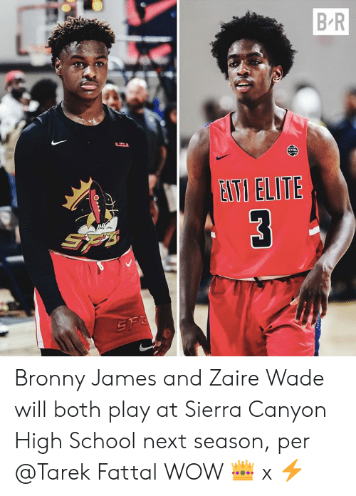 School, Wow, and Next: B-R  ETI ELITE Bronny James and Zaire Wade will both play at Sierra Canyon High School next season, per @Tarek Fattal  WOW 👑  x ⚡️