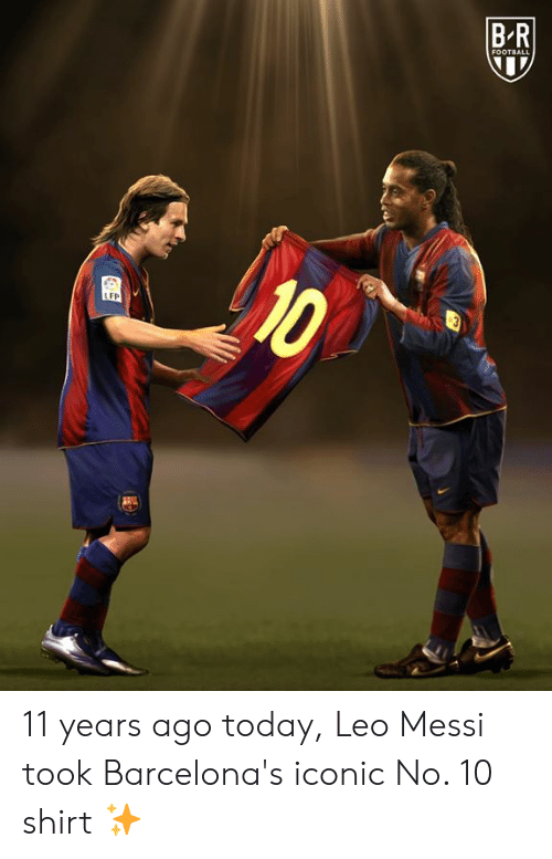Football, Messi, and Today: B-R  FOOTBALL  10  LFP 11 years ago today, Leo Messi took Barcelona's iconic No. 10 shirt ✨