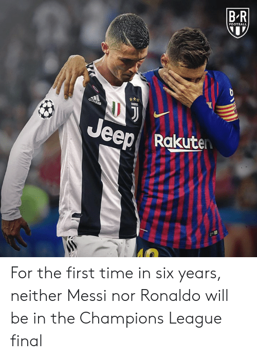 Ronaldo: B R  FOOTBALL  eeRakuten For the first time in six years, neither Messi nor Ronaldo will be in the Champions League final