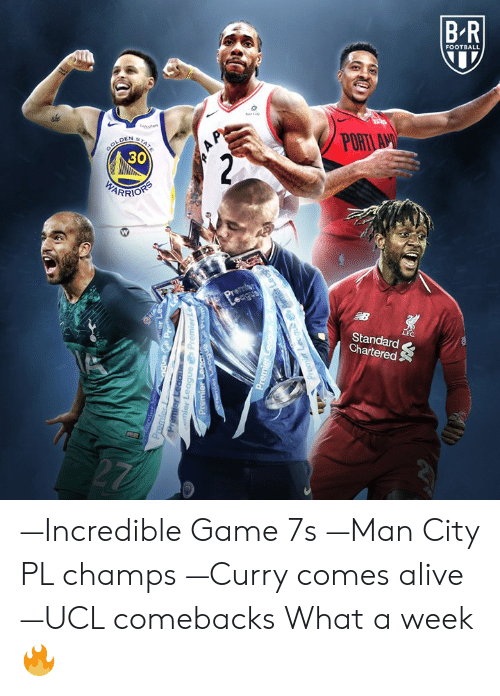port: B R  FOOTBALL  PORT  30  Standard  Chartered —Incredible Game 7s —Man City PL champs —Curry comes alive —UCL comebacks  What a week 🔥